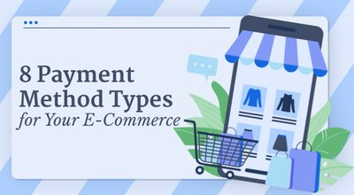8 Payment Method Types for Your E-Commerce Store