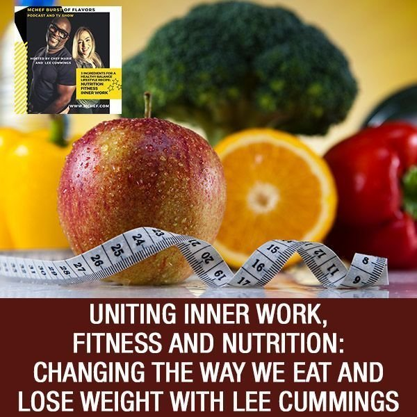 Lee Cummings - Uniting Inner Work, Fitness And Nutrition: Changing The Way We Eat And Lose Weight