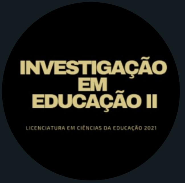 INVESTIGAÇÃO EM EDUCAÇÃO II (2020-2021) S2