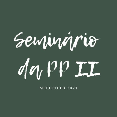 SEMINÁRIO DA PRÁTICA PEDAGÓGICA II (2020/2021) s2