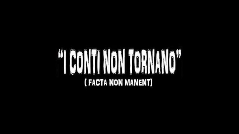 I CONTI NON TORNANO (facta non manent)