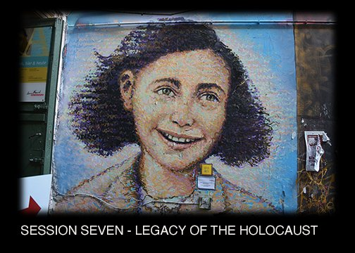 SESSION SEVEN - THE LEGACY OF THE HOLOCAUST