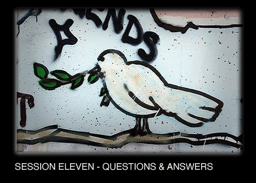 SESSION ELEVEN & TWELVE - QUESTIONS AND ANSWERS